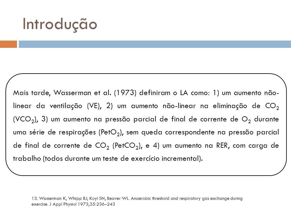Introdução Mais tarde, Wasserman et al. (1973) definiram o LA como: 1) um aumento não- linear da ventilação (VE), 2) um aumento não-linear na eliminaç