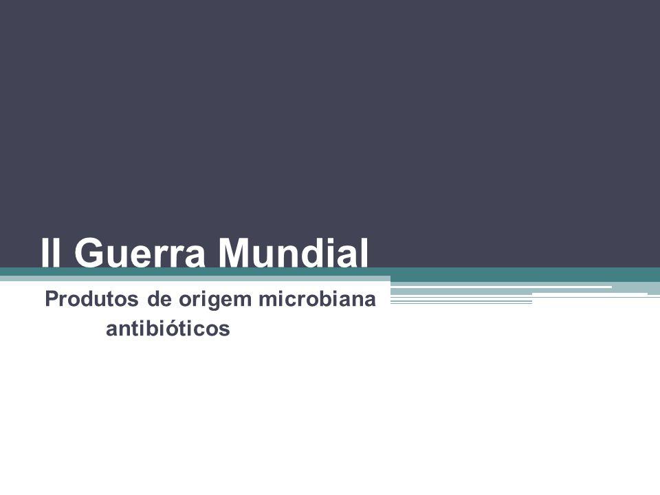 II Guerra Mundial Produtos de origem microbiana antibióticos