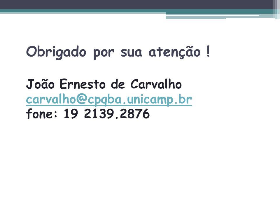 Obrigado por sua atenção ! João Ernesto de Carvalho carvalho@cpqba.unicamp.br fone: 19 2139.2876 carvalho@cpqba.unicamp.br