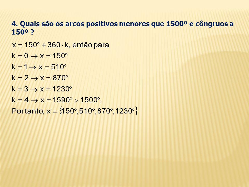 4. Quais são os arcos positivos menores que 1500º e côngruos a 150º ?