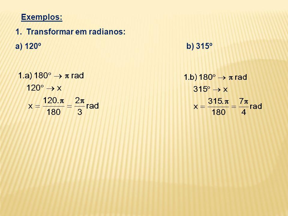 Exemplos: 1.Transformar em radianos: a) 120º b) 315º
