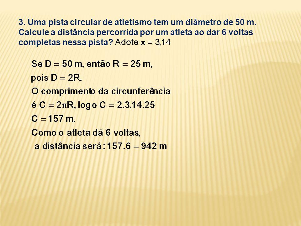 3.Uma pista circular de atletismo tem um diâmetro de 50 m.