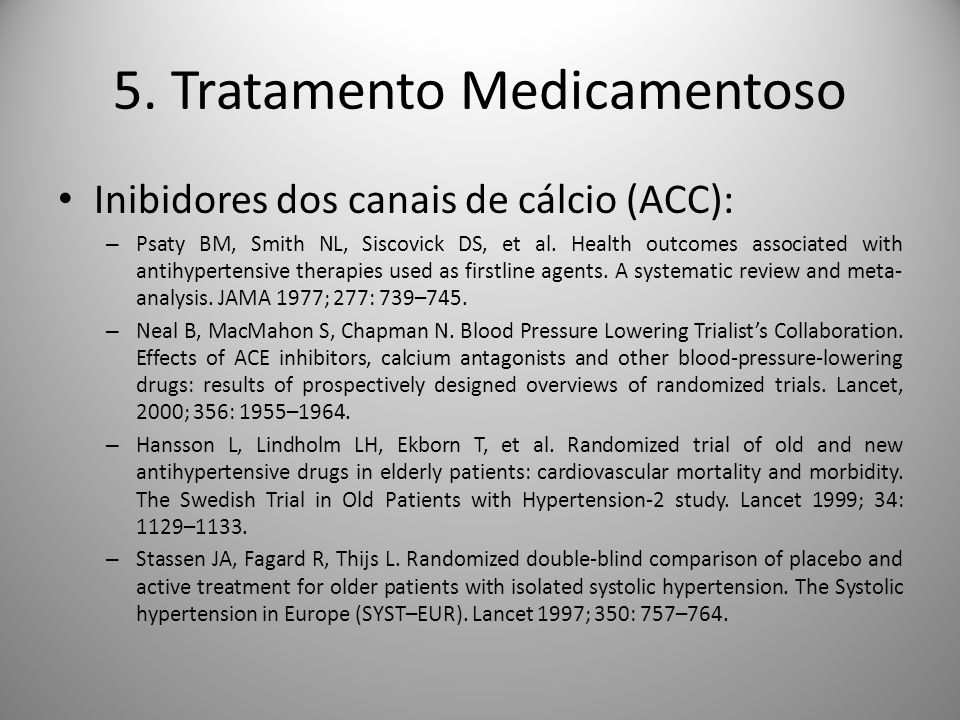 Inibidores dos canais de cálcio (ACC): – Psaty BM, Smith NL, Siscovick DS, et al. Health outcomes associated with antihypertensive therapies used as f