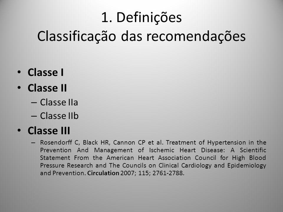 1. Definições Classificação das recomendações Classe I Classe II – Classe IIa – Classe IIb Classe III – Rosendorff C, Black HR, Cannon CP et al. Treat