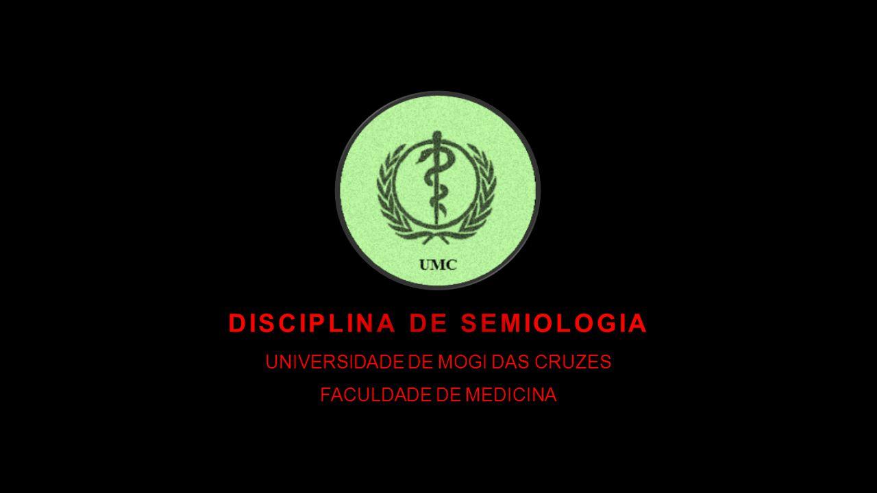 DISCIPLINA DE SEMIOLOGIA UNIVERSIDADE DE MOGI DAS CRUZES FACULDADE DE MEDICINA