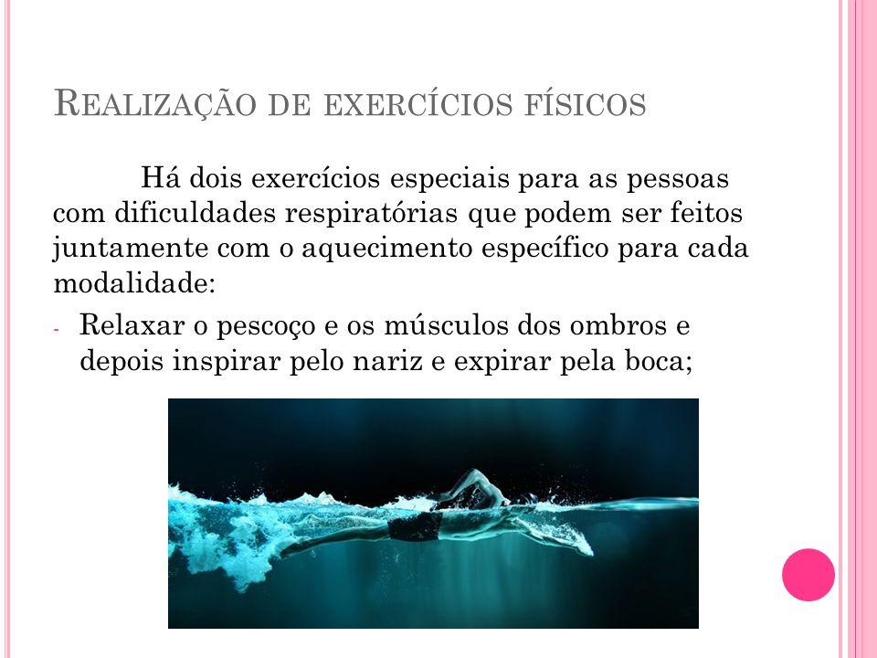 R EALIZAÇÃO DE EXERCÍCIOS FÍSICOS Há dois exercícios especiais para as pessoas com dificuldades respiratórias que podem ser feitos juntamente com o aq