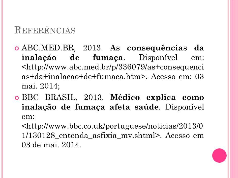 R EFERÊNCIAS ABC.MED.BR, 2013. As consequências da inalação de fumaça. Disponível em:. Acesso em: 03 mai. 2014; BBC BRASIL, 2013. Médico explica como