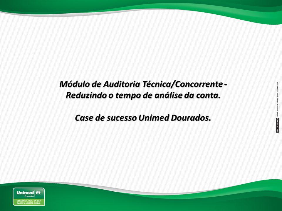 Módulo de Auditoria Técnica/Concorrente - Reduzindo o tempo de análise da conta. Case de sucesso Unimed Dourados.