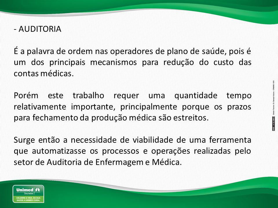 Projeto - Módulo de Auditoria Técnica Em Fevereiro de 2013, iniciamos o projeto de implantação da ferramenta, para eliminar o re-trabalho melhorar os processos operacionais, dando qualidade na auditoria para processamento das contas médicas.