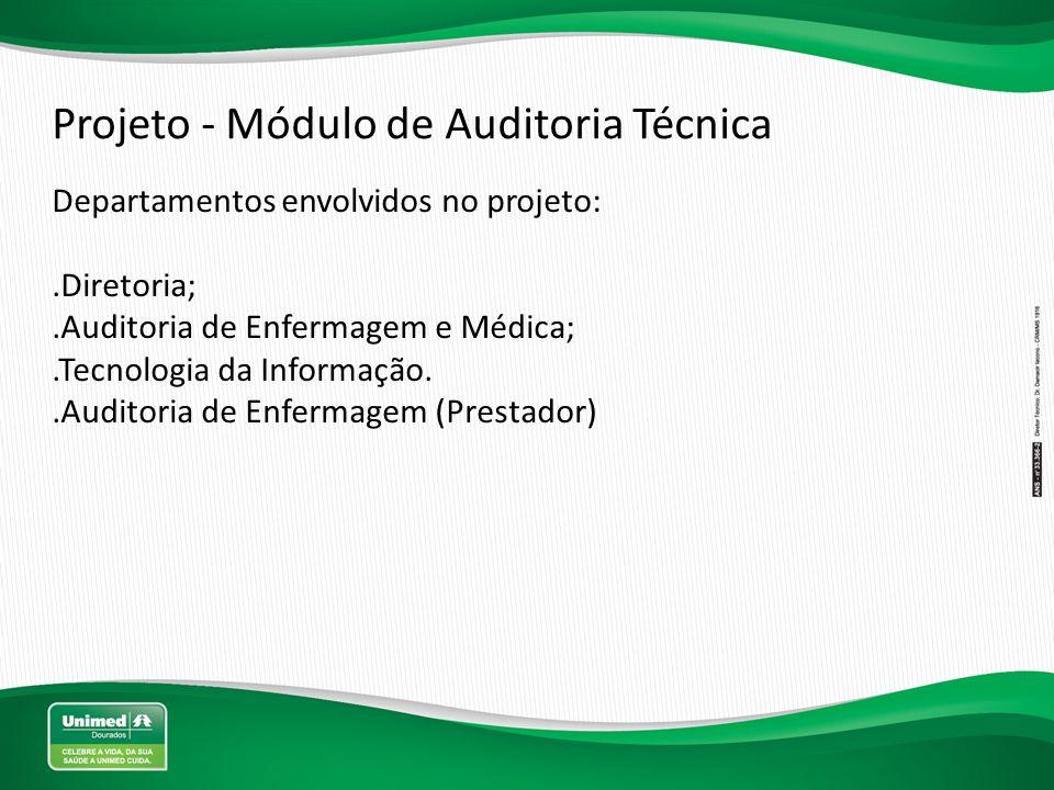 Projeto - Módulo de Auditoria Técnica Departamentos envolvidos no projeto:.Diretoria;.Auditoria de Enfermagem e Médica;.Tecnologia da Informação..Audi
