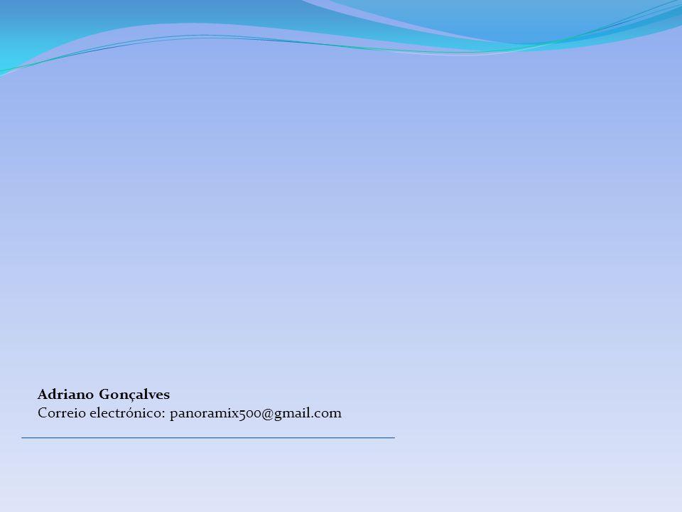 Adriano Gonçalves Correio electrónico: panoramix500@gmail.com