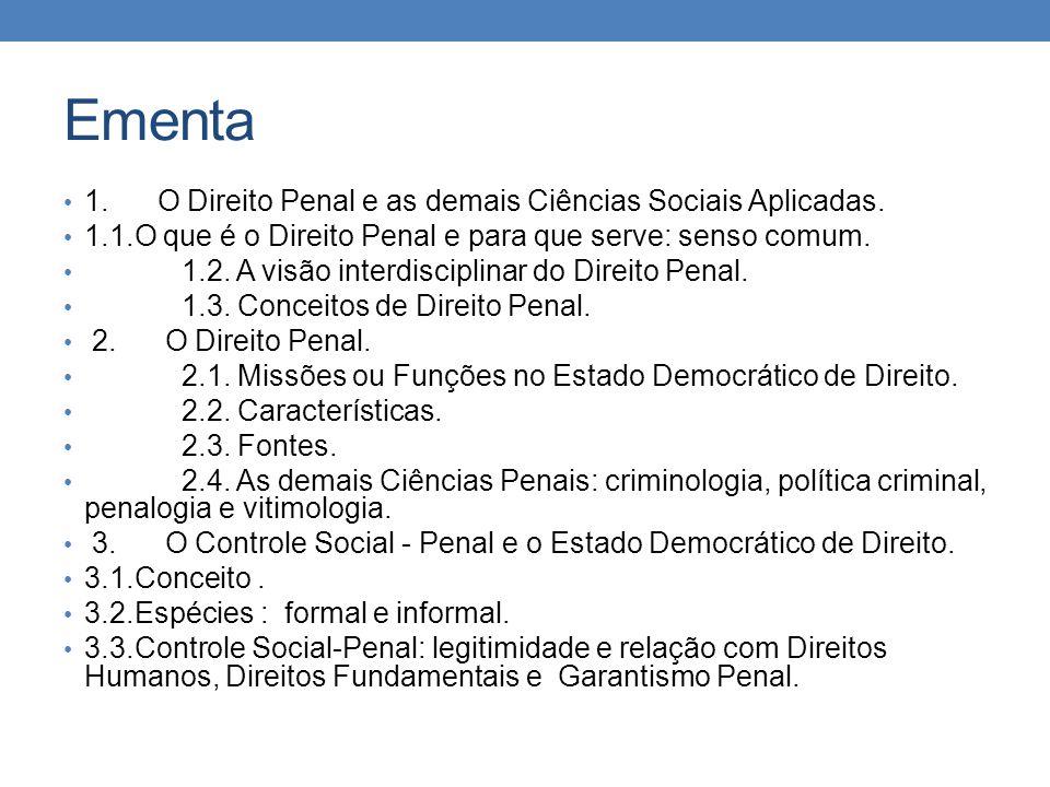 Ementa 1. O Direito Penal e as demais Ciências Sociais Aplicadas. 1.1.O que é o Direito Penal e para que serve: senso comum. 1.2. A visão interdiscipl