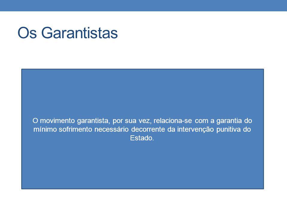Os Garantistas O movimento garantista, por sua vez, relaciona-se com a garantia do mínimo sofrimento necessário decorrente da intervenção punitiva do