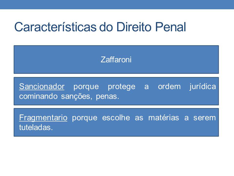 Características do Direito Penal Zaffaroni Sancionador porque protege a ordem jurídica cominando sanções, penas. Fragmentario porque escolhe as matéri
