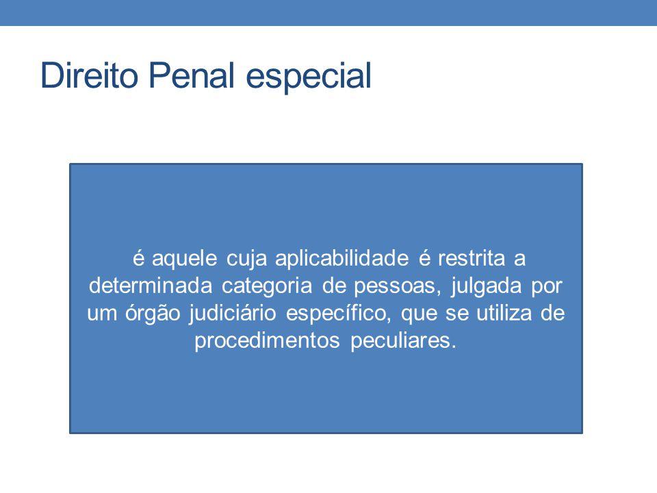 Direito Penal especial é aquele cuja aplicabilidade é restrita a determinada categoria de pessoas, julgada por um órgão judiciário específico, que se