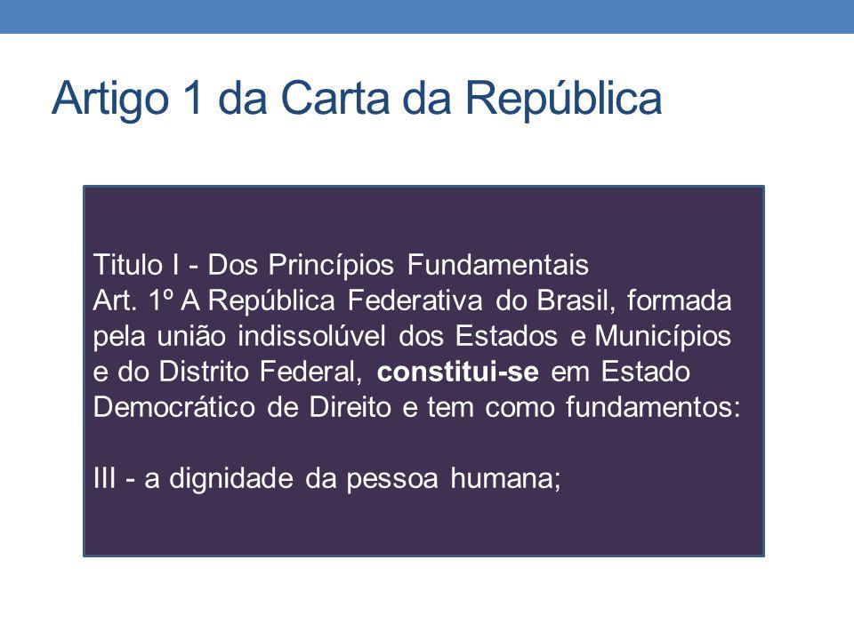 Artigo 1 da Carta da República Titulo I - Dos Princípios Fundamentais Art. 1º A República Federativa do Brasil, formada pela união indissolúvel dos Es