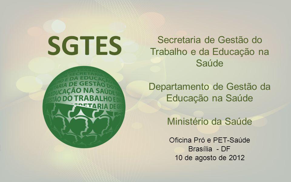 1 SGTES Secretaria de Gestão do Trabalho e da Educação na Saúde Departamento de Gestão da Educação na Saúde Ministério da Saúde Oficina Pró e PET-Saúd