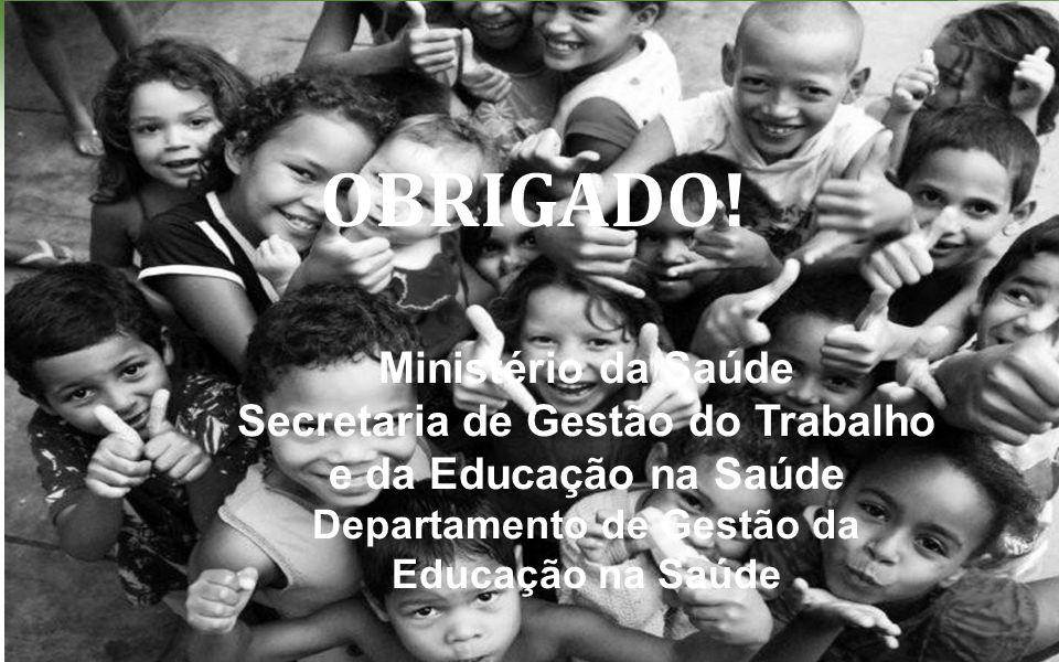 OBRIGADO! Ministério da Saúde Secretaria de Gestão do Trabalho e da Educação na Saúde Departamento de Gestão da Educação na Saúde