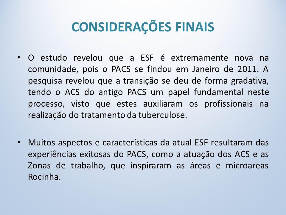 CONSIDERAÇÕES FINAIS O estudo revelou que a ESF é extremamente nova na comunidade, pois o PACS se findou em Janeiro de 2011.