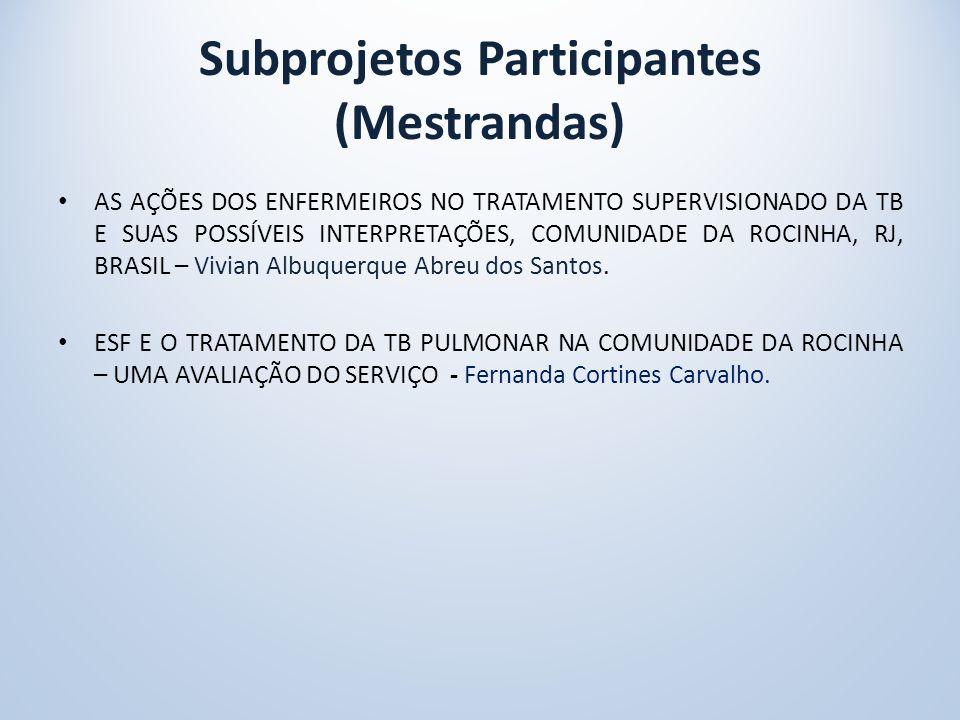 Subprojetos Participantes (Mestrandas) AS AÇÕES DOS ENFERMEIROS NO TRATAMENTO SUPERVISIONADO DA TB E SUAS POSSÍVEIS INTERPRETAÇÕES, COMUNIDADE DA ROCINHA, RJ, BRASIL – Vivian Albuquerque Abreu dos Santos.