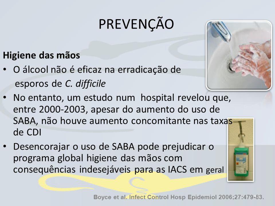 PREVENÇÃO 21 Higiene das mãos O álcool não é eficaz na erradicação de esporos de C. difficile No entanto, um estudo num hospital revelou que, entre 20