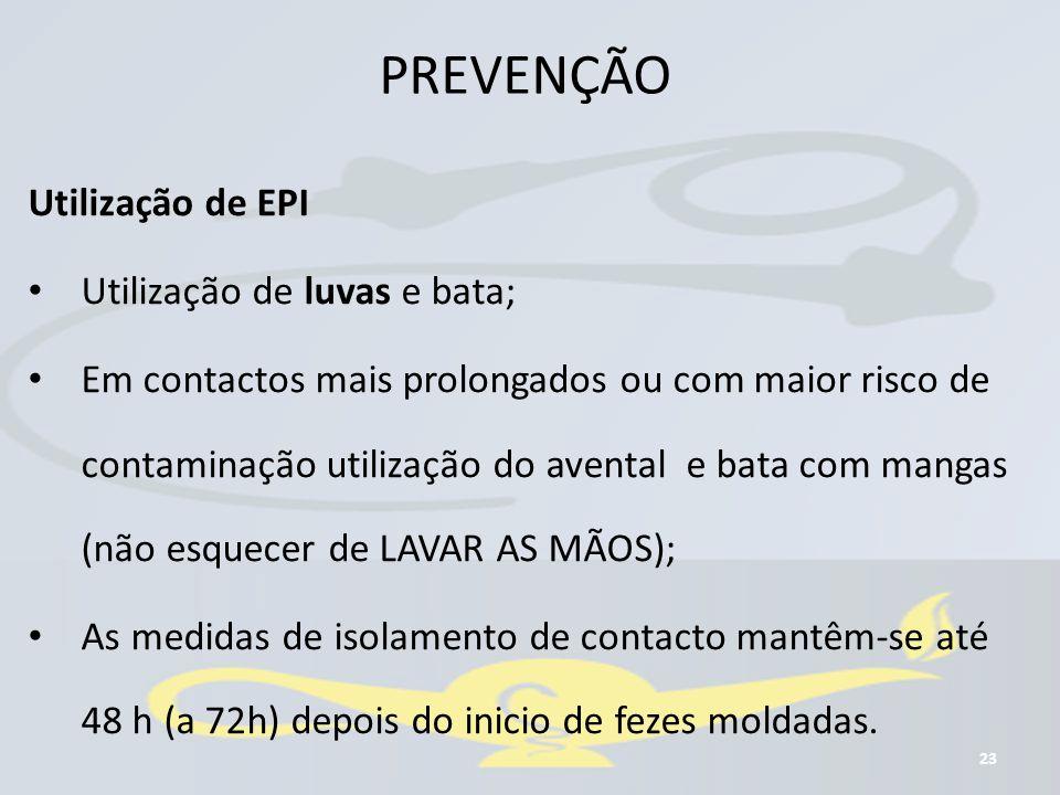 PREVENÇÃO 23 Utilização de EPI Utilização de luvas e bata; Em contactos mais prolongados ou com maior risco de contaminação utilização do avental e ba