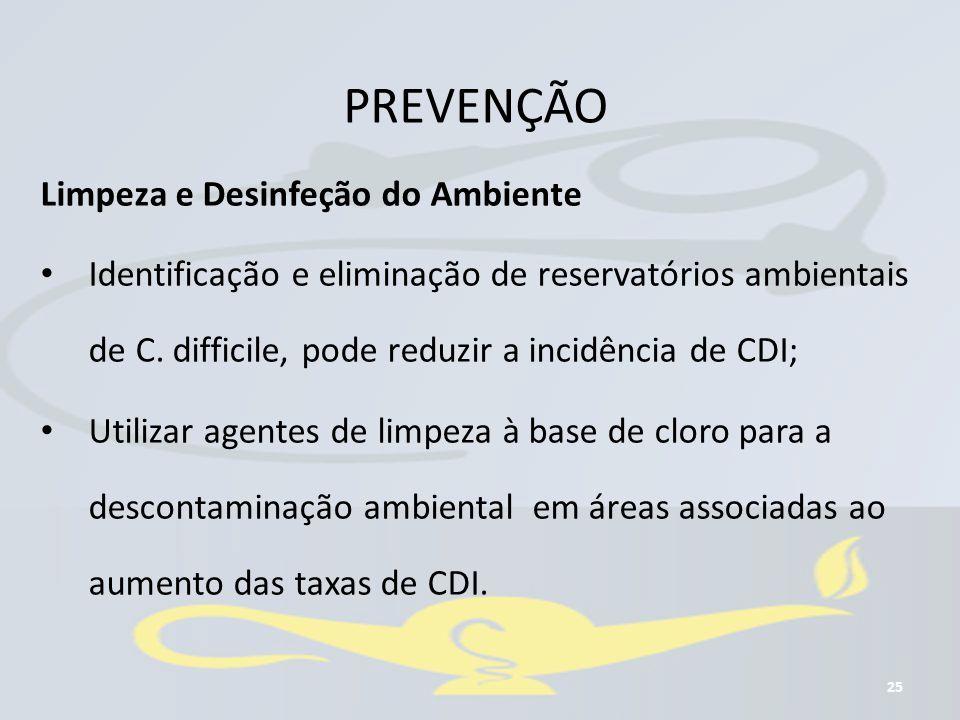 25 Limpeza e Desinfeção do Ambiente Identificação e eliminação de reservatórios ambientais de C. difficile, pode reduzir a incidência de CDI; Utilizar