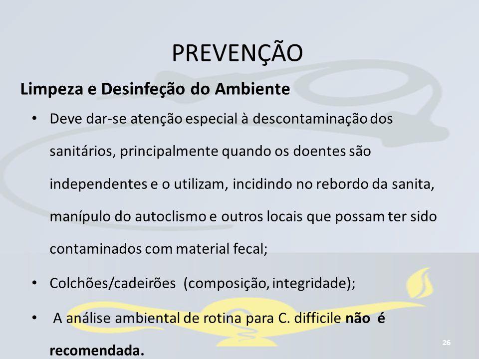 PREVENÇÃO 26 Limpeza e Desinfeção do Ambiente Deve dar-se atenção especial à descontaminação dos sanitários, principalmente quando os doentes são inde