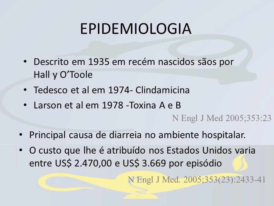 Descrito em 1935 em recém nascidos sãos por Hall y O'Toole Tedesco et al em 1974- Clindamicina Larson et al em 1978 -Toxina A e B N Engl J Med 2005;35