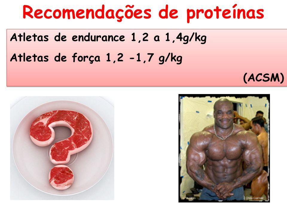Recomendações de proteínas Atletas de endurance 1,2 a 1,4g/kg Atletas de força 1,2 -1,7 g/kg (ACSM) Atletas de endurance 1,2 a 1,4g/kg Atletas de forç