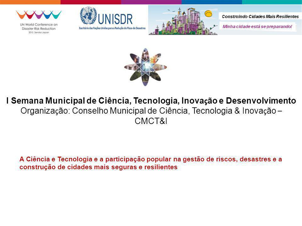 I Semana Municipal de Ciência, Tecnologia, Inova ç ão e Desenvolvimento Organiza ç ão: Conselho Municipal de Ciência, Tecnologia & Inova ç ão – CMCT&I