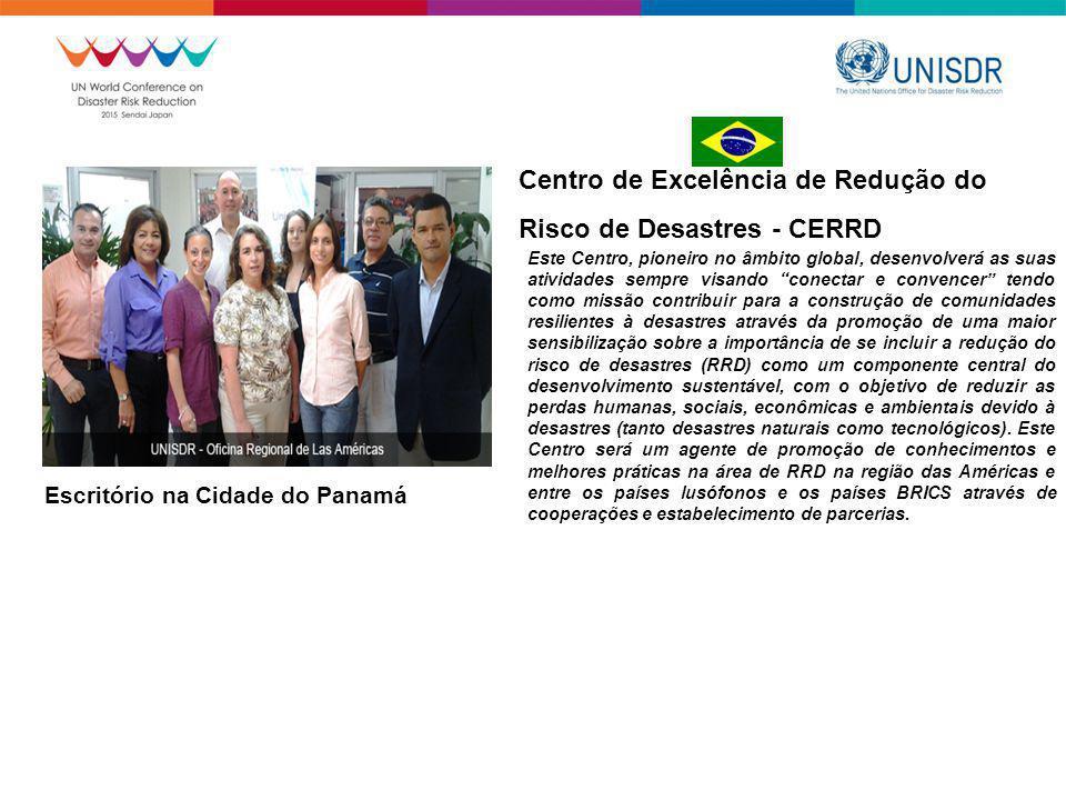 """Centro de Excelência de Redução do Risco de Desastres - CERRD Este Centro, pioneiro no âmbito global, desenvolverá as suas atividades sempre visando """""""