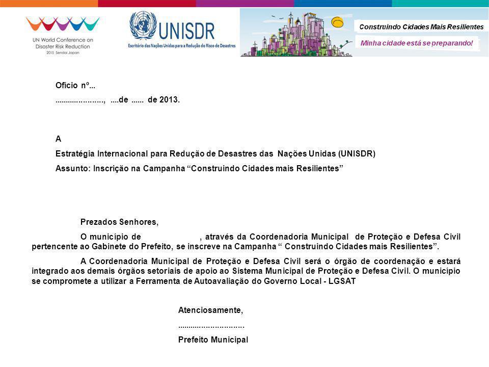 Ofício nº.........................,....de...... de 2013. A Estratégia Internacional para Redução de Desastres das Nações Unidas (UNISDR) Assunto: Insc