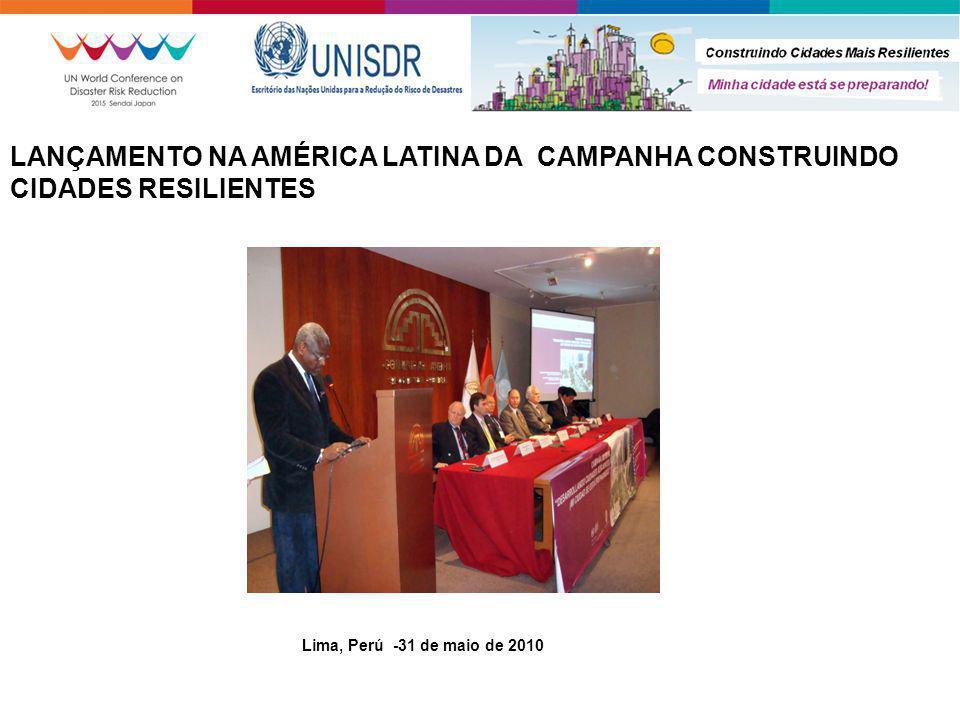 Lima, Perú -31 de maio de 2010 LANÇAMENTO NA AMÉRICA LATINA DA CAMPANHA CONSTRUINDO CIDADES RESILIENTES