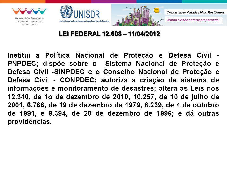 Institui a Política Nacional de Proteção e Defesa Civil - PNPDEC; dispõe sobre o Sistema Nacional de Proteção e Defesa Civil -SINPDEC e o Conselho Nac