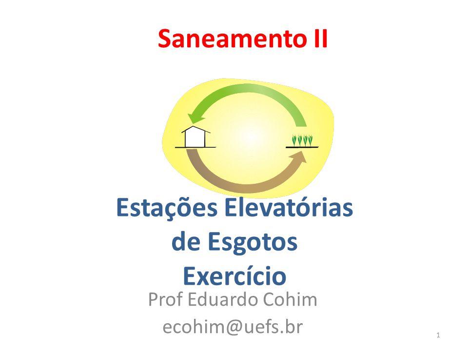 Saneamento II Prof Eduardo Cohim ecohim@uefs.br 1 Estações Elevatórias de Esgotos Exercício