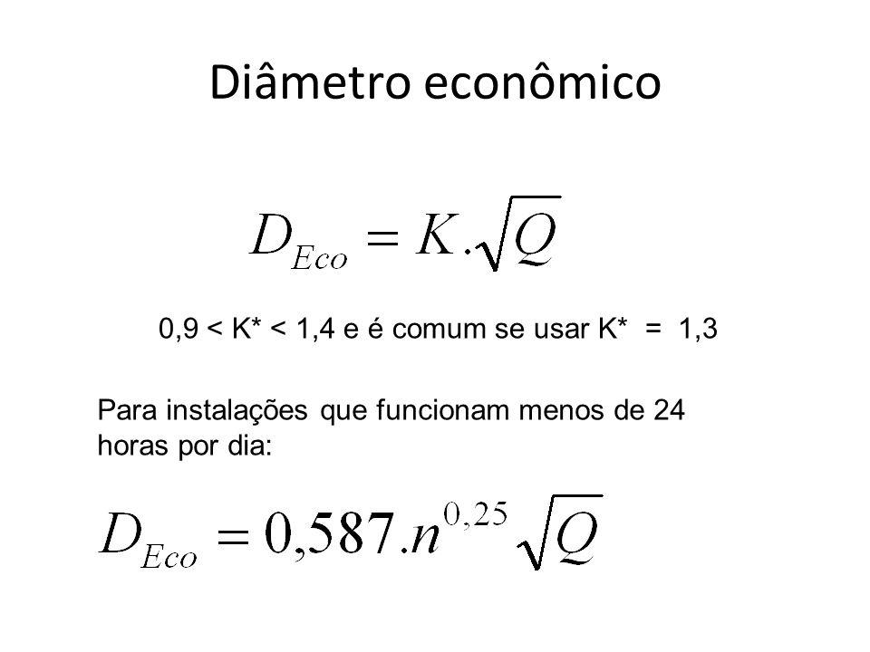 Diâmetro econômico 0,9 < K* < 1,4 e é comum se usar K* = 1,3 Para instalações que funcionam menos de 24 horas por dia: