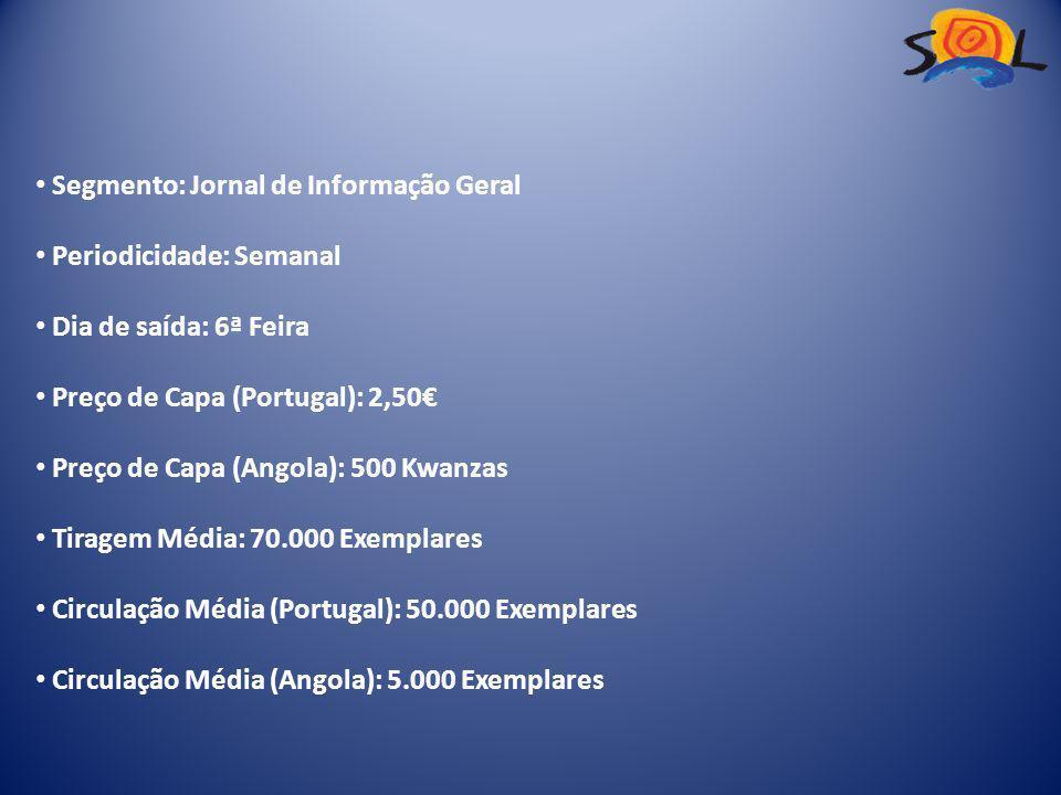 Segmento: Jornal de Informação Geral Periodicidade: Semanal Dia de saída: 6ª Feira Preço de Capa (Portugal): 2,50€ Preço de Capa (Angola): 500 Kwanzas Tiragem Média: 70.000 Exemplares Circulação Média (Portugal): 50.000 Exemplares Circulação Média (Angola): 5.000 Exemplares