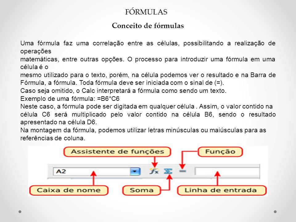FÓRMULAS Conceito de fórmulas Uma fórmula faz uma correlação entre as células, possibilitando a realização de operações matemáticas, entre outras opções.