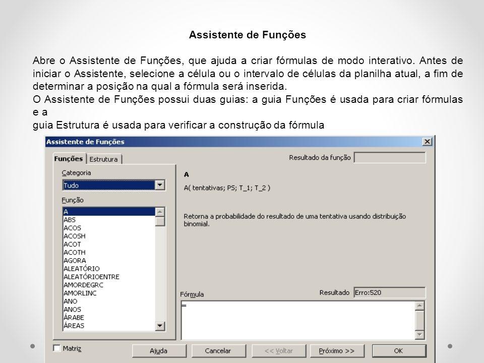 Assistente de Funções Abre o Assistente de Funções, que ajuda a criar fórmulas de modo interativo.