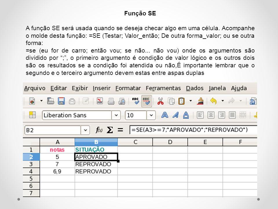 Função SE A função SE será usada quando se deseja checar algo em uma célula.