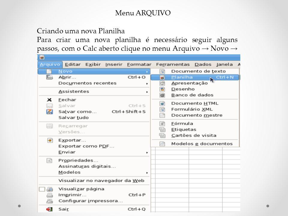 Menu ARQUIVO Criando uma nova Planilha Para criar uma nova planilha é necessário seguir alguns passos, com o Calc aberto clique no menu Arquivo → Novo → Planilha