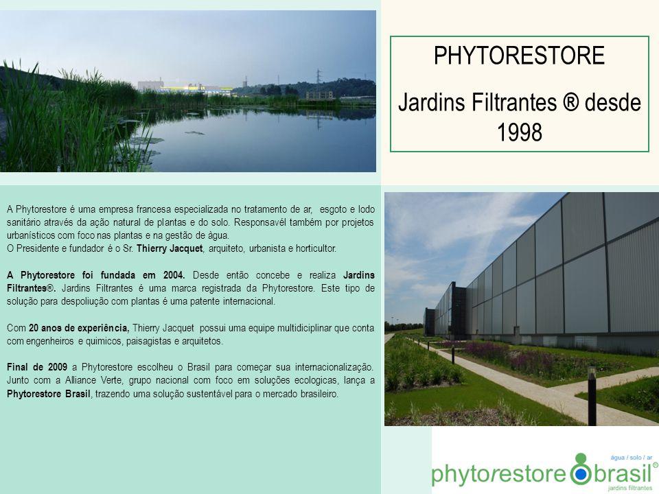 PHYTORESTORE Jardins Filtrantes ® desde 1998 A Phytorestore é uma empresa francesa especializada no tratamento de ar, esgoto e lodo sanitário através