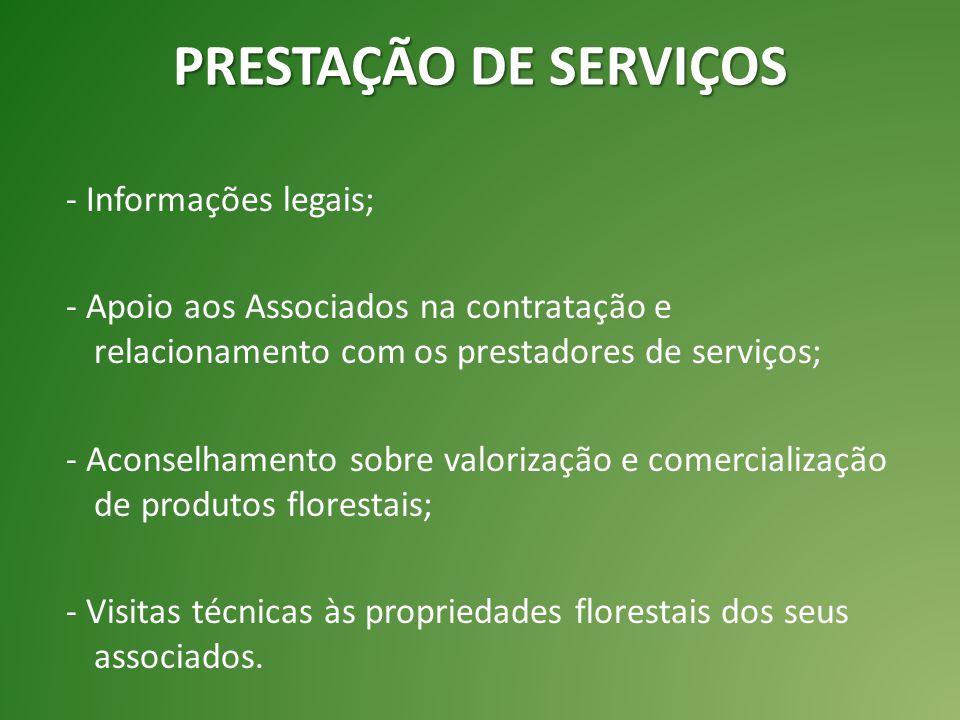 - Informações legais; - Apoio aos Associados na contratação e relacionamento com os prestadores de serviços; - Aconselhamento sobre valorização e comercialização de produtos florestais; - Visitas técnicas às propriedades florestais dos seus associados.