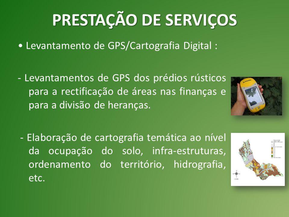 Levantamento de GPS/Cartografia Digital : - Levantamentos de GPS dos prédios rústicos para a rectificação de áreas nas finanças e para a divisão de heranças.