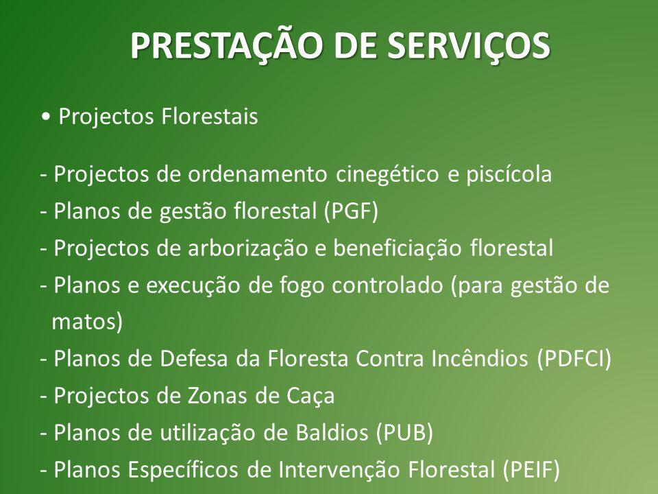 Projectos Florestais - Projectos de ordenamento cinegético e piscícola - Planos de gestão florestal (PGF) - Projectos de arborização e beneficiação florestal - Planos e execução de fogo controlado (para gestão de matos) - Planos de Defesa da Floresta Contra Incêndios (PDFCI) - Projectos de Zonas de Caça - Planos de utilização de Baldios (PUB) - Planos Específicos de Intervenção Florestal (PEIF) PRESTAÇÃO DE SERVIÇOS
