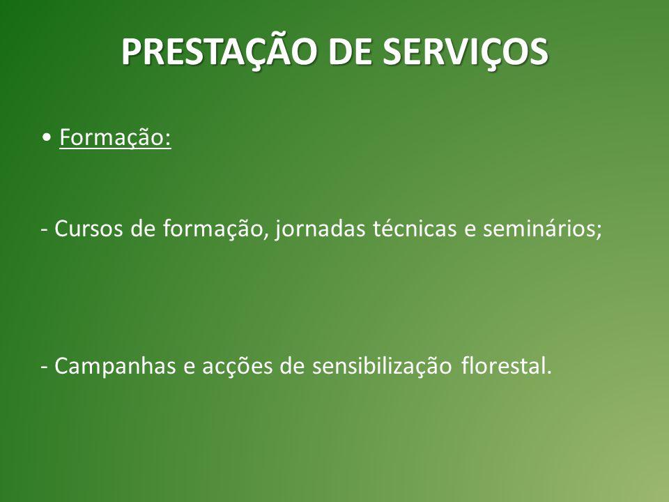 Formação: - Cursos de formação, jornadas técnicas e seminários; - Campanhas e acções de sensibilização florestal. PRESTAÇÃO DE SERVIÇOS