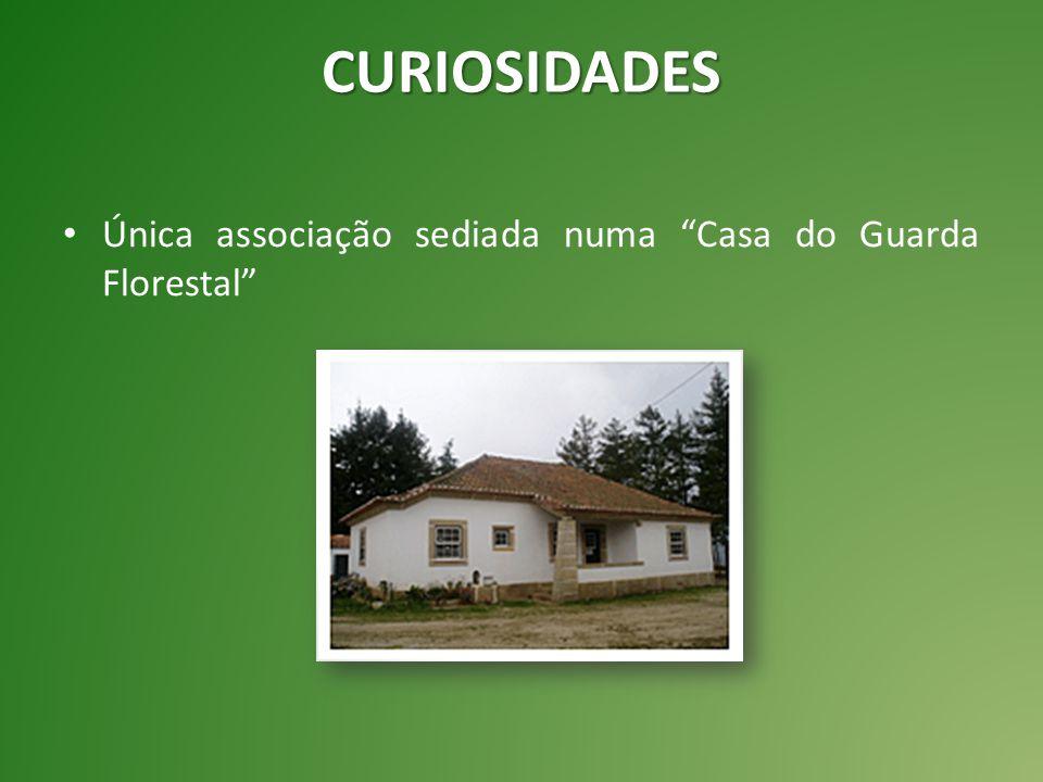 CURIOSIDADES Única associação sediada numa Casa do Guarda Florestal