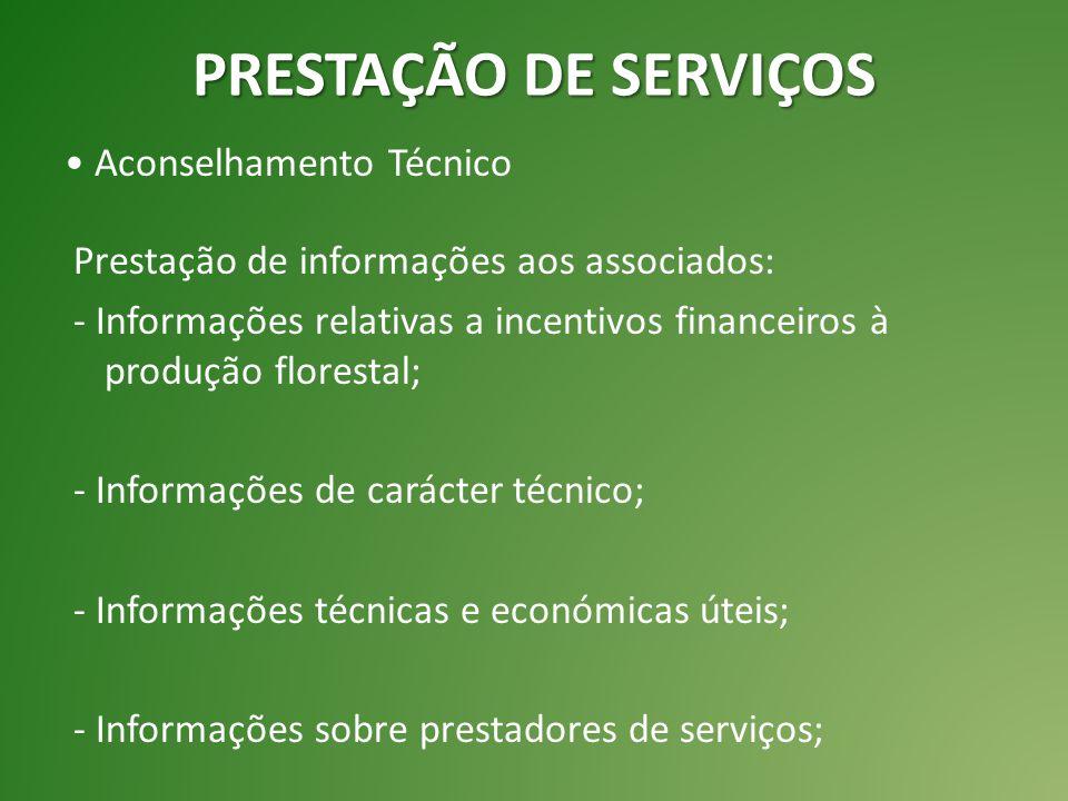 PRESTAÇÃO DE SERVIÇOS Aconselhamento Técnico Prestação de informações aos associados: - Informações relativas a incentivos financeiros à produção florestal; - Informações de carácter técnico; - Informações técnicas e económicas úteis; - Informações sobre prestadores de serviços;