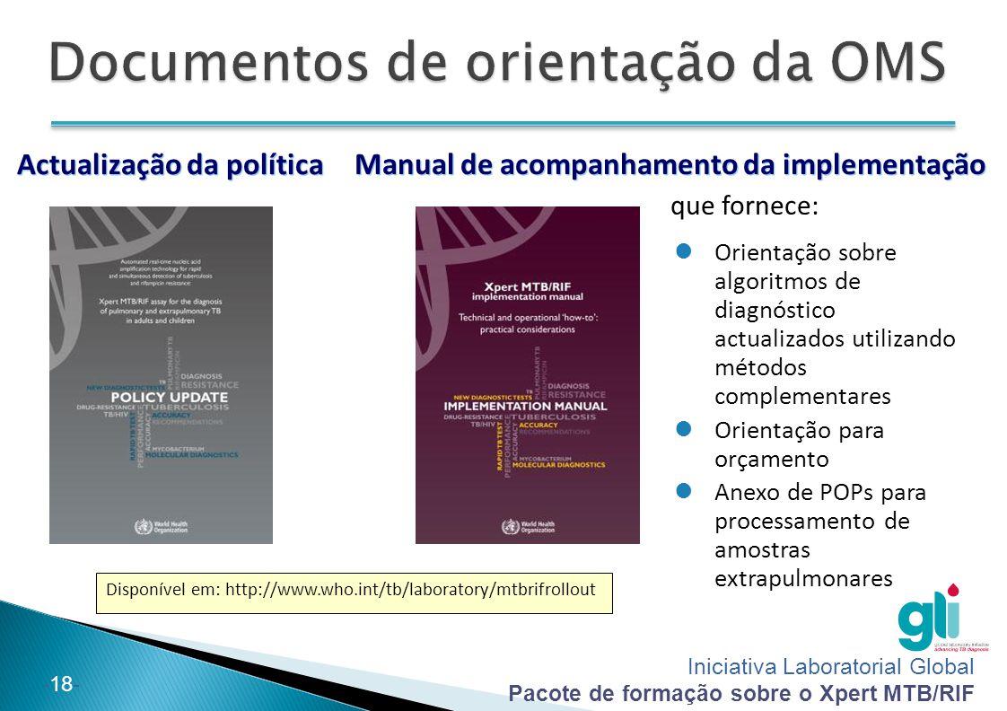 Iniciativa Laboratorial Global Pacote de formação sobre o Xpert MTB/RIF -18- Actualização da política Manual de acompanhamento da implementação Orient